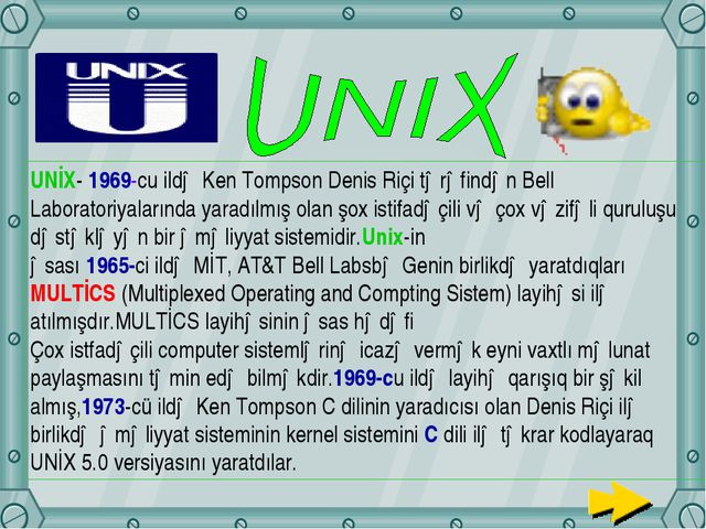 UNİX- 1969-cu ildə Ken Tompson Denis Riçi tərəfindən Bell Laboratoriyalarında...