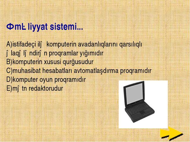 Əməliyyat sistemi... A)istifadeçi ilə komputerin avadanlıqlarını qarsılıqlı ə...