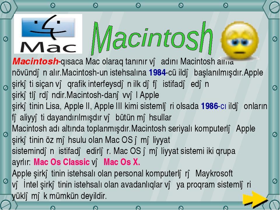 Macintosh-qısaca Mac olaraq tanınır və adını Macintosh alma növündən alır.Mac...