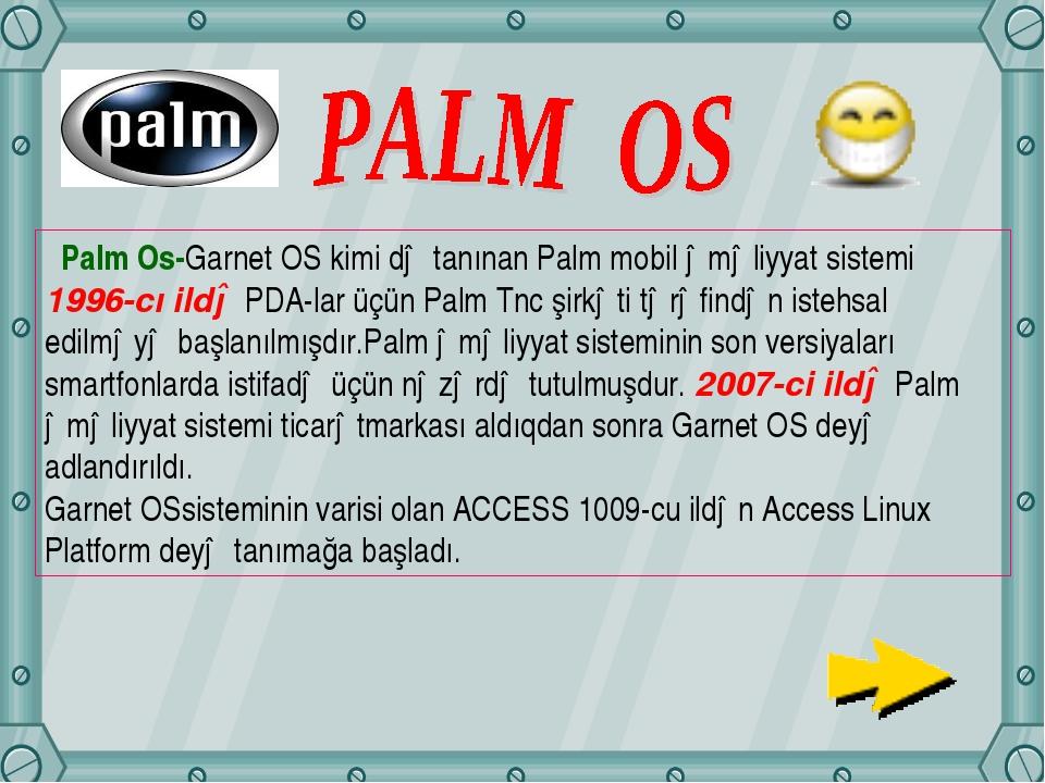 Palm Os-Garnet OS kimi də tanınan Palm mobil əməliyyat sistemi 1996-cı ildə...