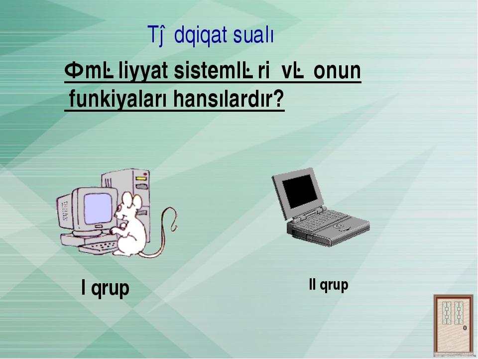 Tədqiqat sualı I qrup II qrup Əməliyyat sistemləri və onun funkiyaları hansıl...
