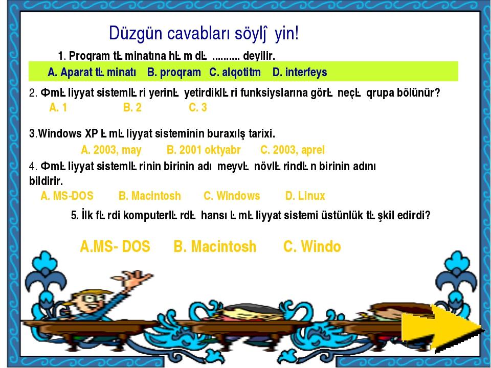 Düzgün cavabları söyləyin! 1. Proqram təminatına həm də .......... deyilir. A...