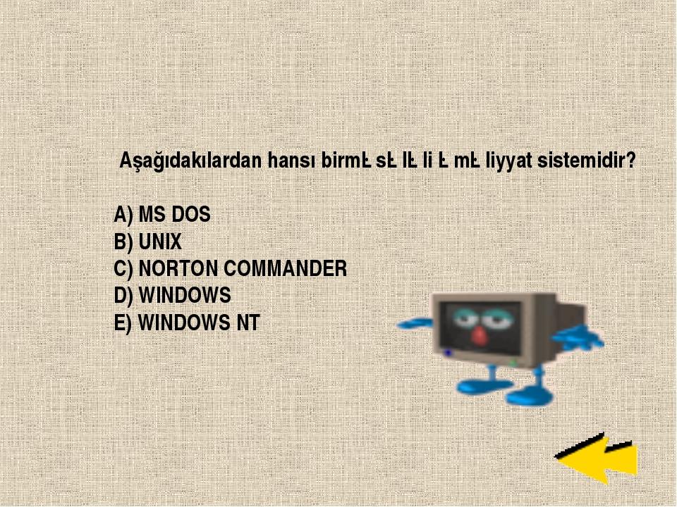 Aşağıdakılardan hansı birməsələli əməliyyat sistemidir? A) MS DOS B) UNIX...