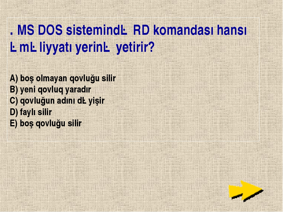 . MS DOS sistemində RD komandası hansı əməliyyatı yerinə yetirir? A) boş olma...