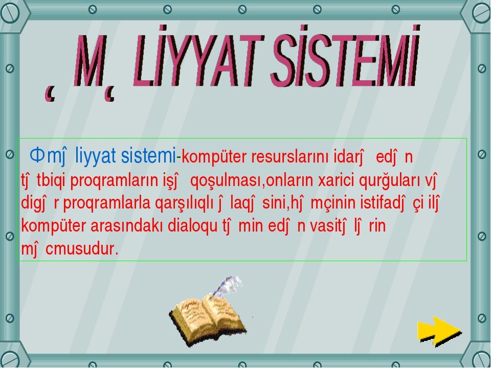 Əməliyyat sistemi-kompüter resurslarını idarə edən tətbiqi proqramların işə...