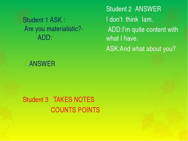 Student 1 ASK : Are you materialistic?- ADD: ANSWER Student 3 TAKES NOTES CO...