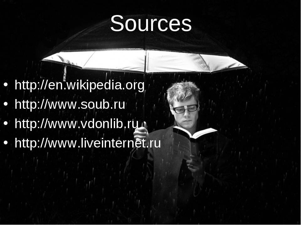 Sources http://en.wikipedia.org http://www.soub.ru http://www.vdonlib.ru http...