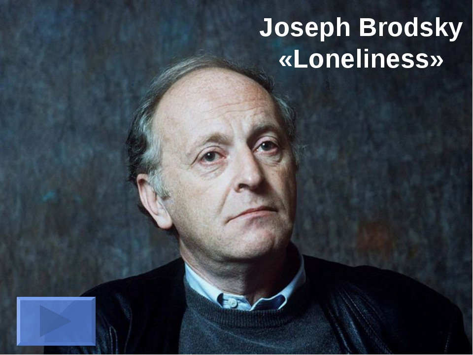 Joseph Brodsky «Loneliness»