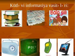 Kütləvi informasiya vasitələri: