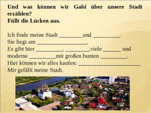 Und was können wir Gabi über unsere Stadt erzählen? Füllt die Lücken aus. Ich