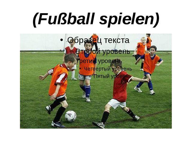 (Fußball spielen)