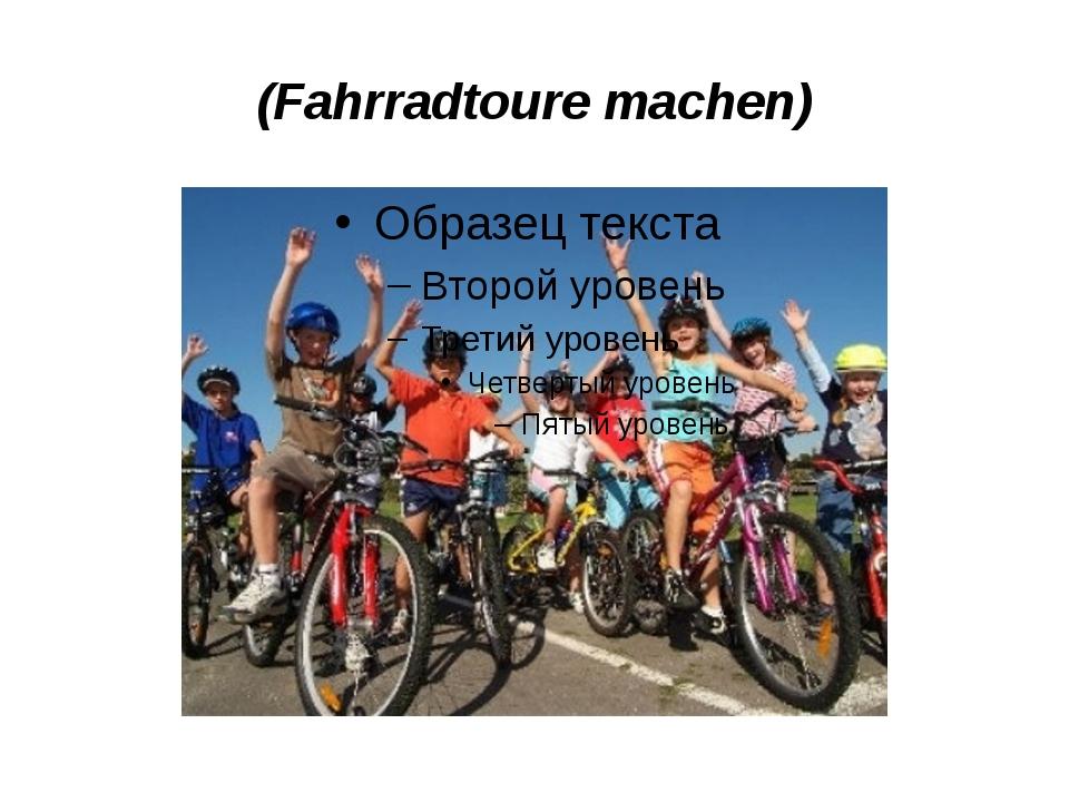 (Fahrradtoure machen)