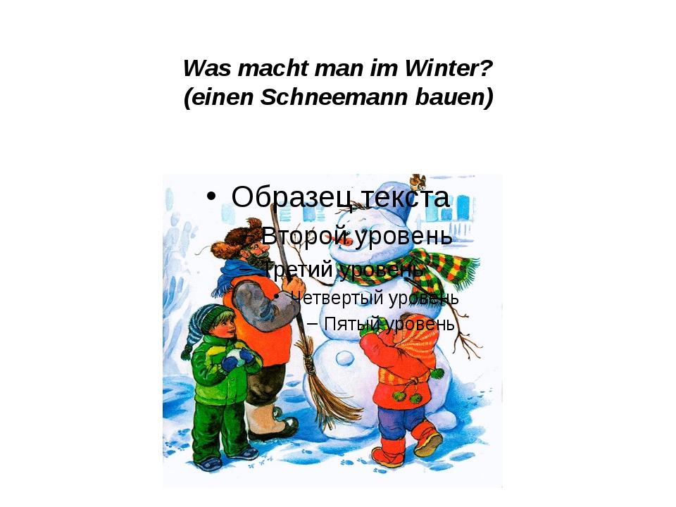 Was macht man im Winter? (einen Schneemann bauen)