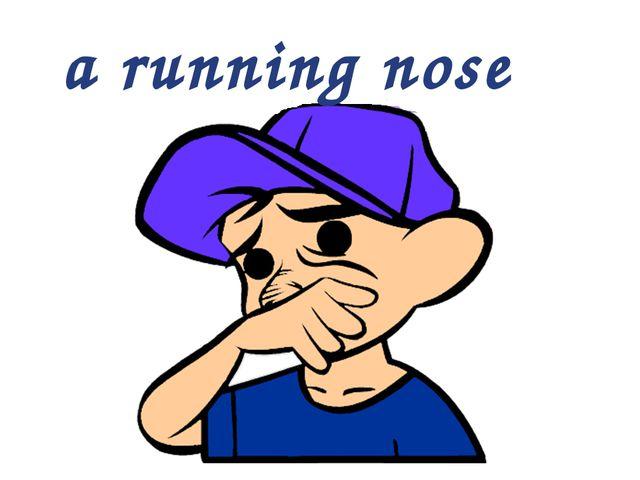a running nose