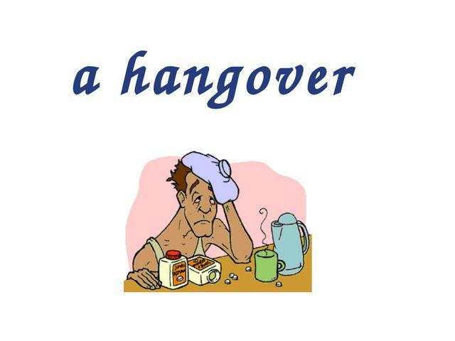 a hangover