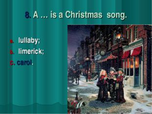 8. A … is a Christmas song. lullaby; limerick; c. carol.
