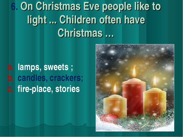 6. On Christmas Eve people like to light ... Children often have Christmas …...