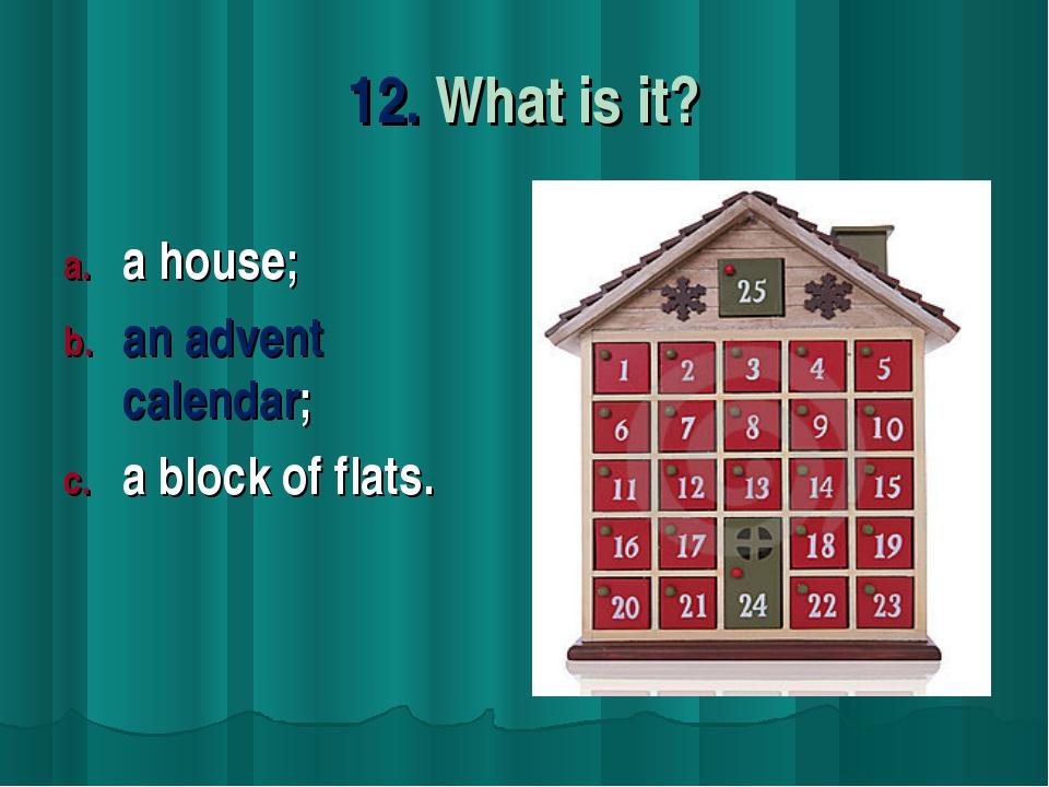12. What is it? a house; an advent calendar; a block of flats.