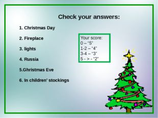 Check your answers: 1. Christmas Day 2. Fireplace 3. lights 4. Russia 5.Ghris
