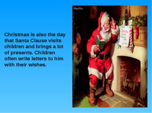 Christmas is also the day that Santa Clause visits children and brings a lot