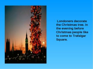 Londoners decorate the Christmas tree. In the evening before Christmas peopl