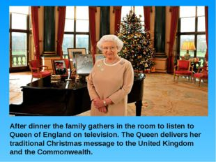 After dinner the family gathers in the room to listen to Queen of England on