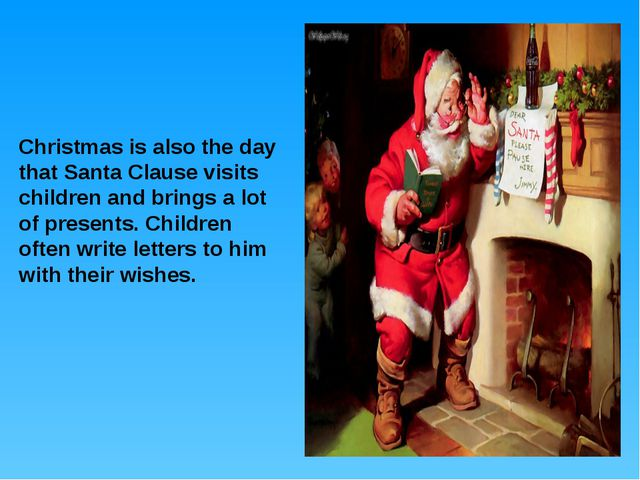 Christmas is also the day that Santa Clause visits children and brings a lot...