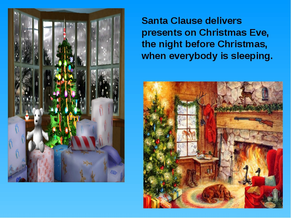Santa Clause delivers presents on Christmas Eve, the night before Christmas,...