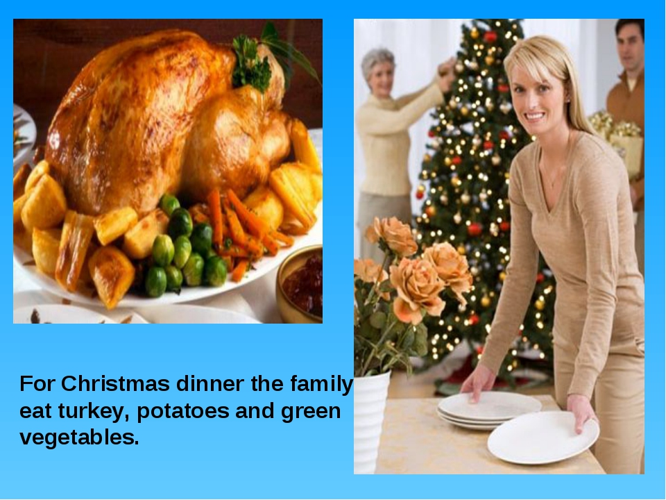For Christmas dinner the family eat turkey, potatoes and green vegetables.