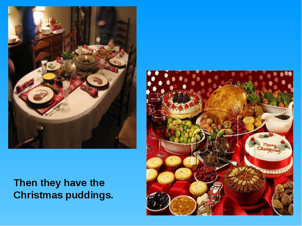 Then they have the Christmas puddings.
