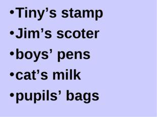 Tiny's stamp Jim's scoter boys' pens cat's milk pupils' bags