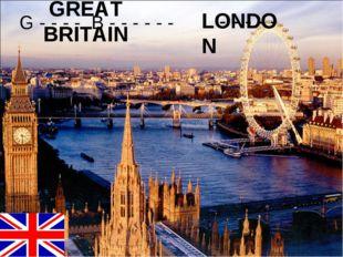 GREAT BRITAIN LONDON G - - - - B - - - - - - L - - - - -