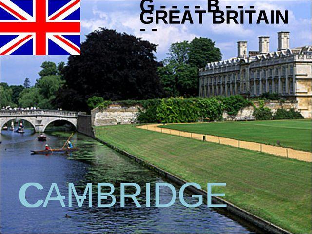 G - - - - B - - - - - GREAT BRITAIN C - - - RIDGE CAMBRIDGE