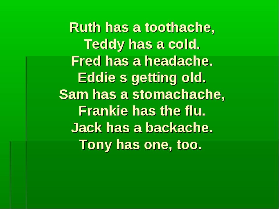 Ruth has a toothache, Teddy has a cold. Fred has a headache. Eddie s getting...