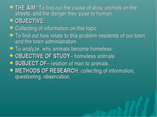 THE AIM: To find out the cause of stray animals on the streets, and the dange