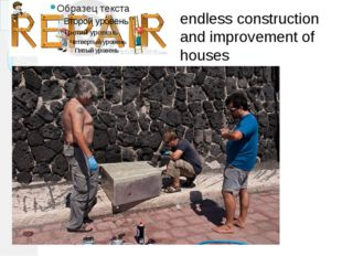 endless construction and improvement of houses