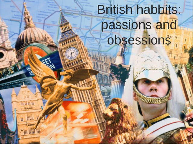 British habbits: passions and obsessions