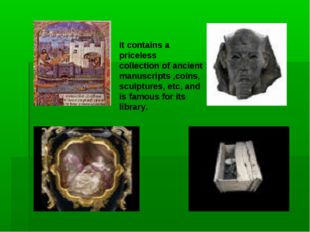 It contains a priceless collection of ancient manuscripts ,coins, sculptures,