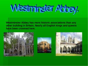 Westminster Abbey has more historic associations than any other building in B