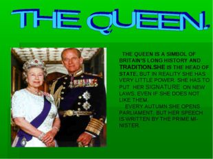 THE QUEEN IS A SIMBOL OF BRITAIN'S LONG HISTORY AND TRADITION.SHE IS THE HEA