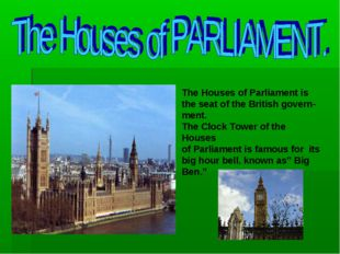 The Houses of Parliament is the seat of the British govern- ment. The Clock T