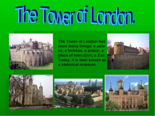 The Tower of London has been many things: a pala- ce, a fortress, a prison, a