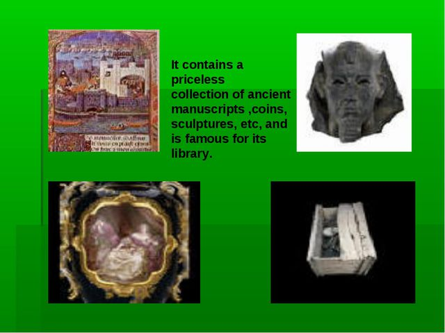 It contains a priceless collection of ancient manuscripts ,coins, sculptures,...