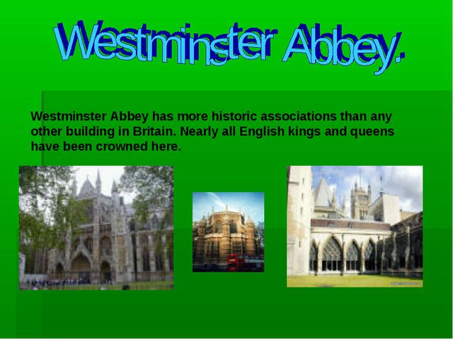 Westminster Abbey has more historic associations than any other building in B...