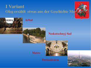 I Variant Oleg erzählt etwas aus der Geschichte Moskaus Arbat Neskutschnyj Sa