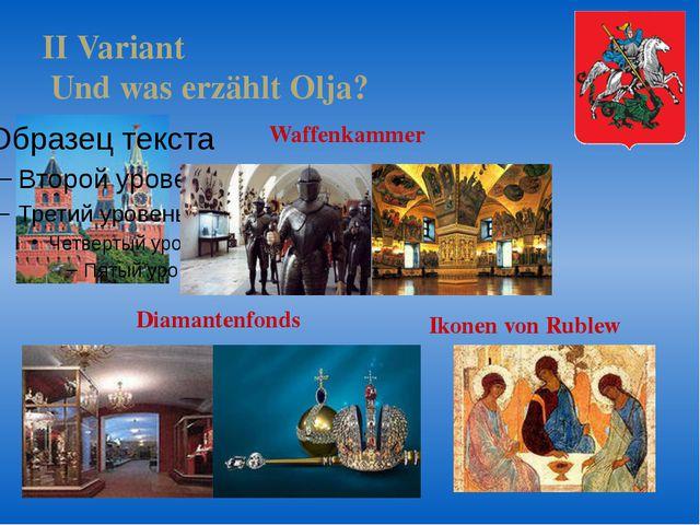 II Variant Und was erzählt Olja? Diamantenfonds Waffenkammer Ikonen von Rublew