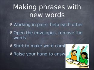 Making phrases with new words Working in pairs, help each other Open the enve