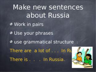 Make new sentences about Russia Work in pairs Use your phrases use grammatica