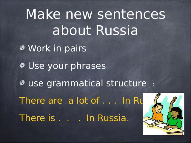 Make new sentences about Russia Work in pairs Use your phrases use grammatica...