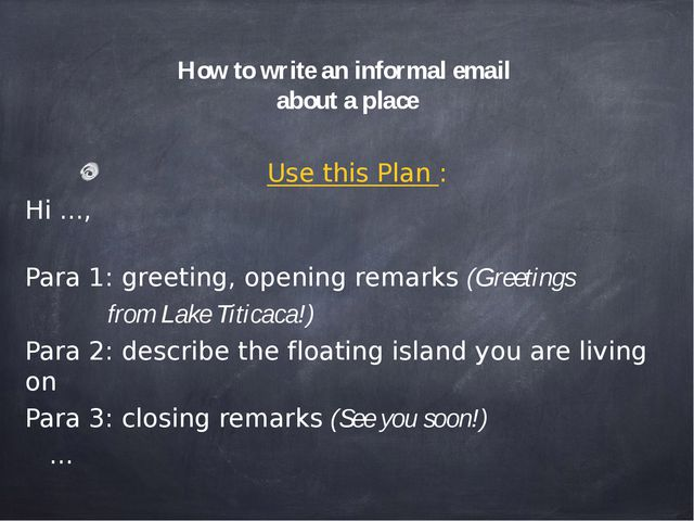 How to write an informal email about a place Use this Plan : Hi ..., Para 1:...